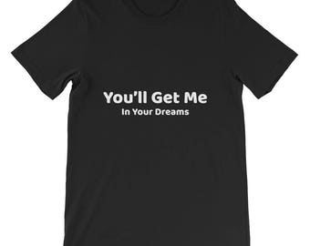 Youll Get Me In Your Dreams Short-Sleeve Unisex T-Shirt