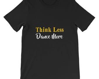 Think less dance more Short-Sleeve Unisex T-Shirt