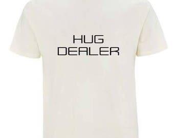 Hug dealer tshirt