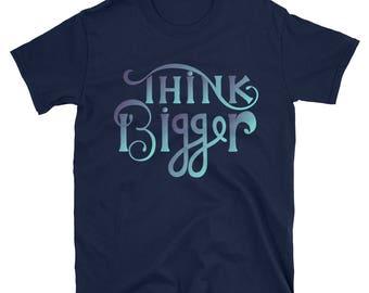 Graphic tshirt, Entrepreneur shirt, Entrepreneur gift, Inspirational Gift, Fashion tshirt, Motivational shirt, Think Bigger