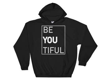 Be You Tiful, Be Beautiful Hooded Sweatshirt, Perfect Gift Idea