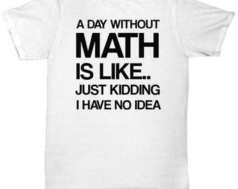A day Without Math, Math Shirt, Math Gift, Math teacher Shirt, Funny Math Shirt, Science shirt, Professor shirt, Funny shirt, Sarcastic mug