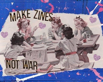 Make Zines, Not War {Original Collage}