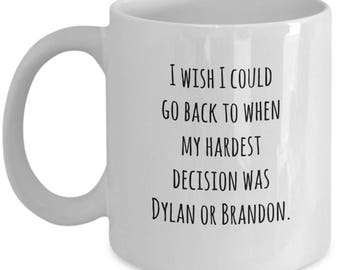 I wish I could go back to when my hardest decision was Dylan or Brandon / Beverly Hills 90210 mug /  Dylan McKay Brandon Walsh Kelly Taylor