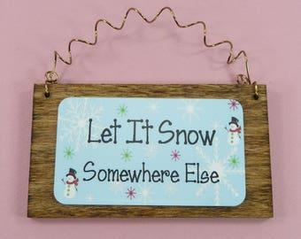 LITTLE WOOD SIGN Let It Snow Somewhere Else Winter Christmas Snowman Snowflakes Ornament Ornie Home Decor Office Cute Gift Idea