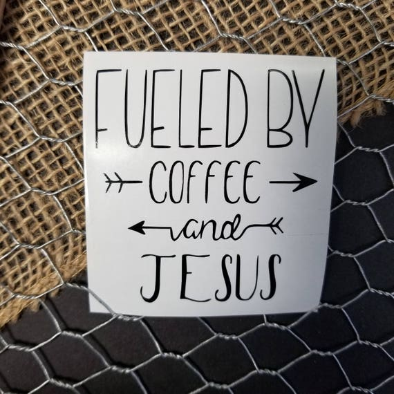 Fueled by Coffee and Jesus Inspirational Decal, Vinyl Decal
