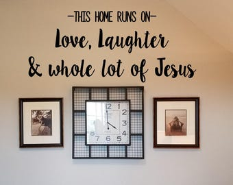 This home runs on Love, Laughter and Jesus Wall Decal/ Christian Wall Words/Wall Transfer