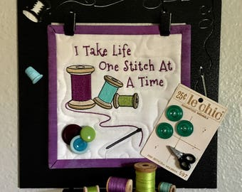 Quilted Wall Hanging . . . I Take Life One Stitch at a Time  . . . Embroidered Mini Quilt . . . Sewing Accessory Embrllishments
