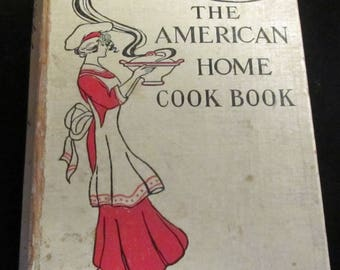 The American Home Cook Book, A Volume of Tested Recipes  Antique 1913 by Grace E Dennison