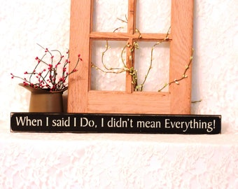 When I said I Do I didn't mean Everything - Primitive Country Painted Wood Sign, Marriage sign, Anniversary Gift, Available in 3 Sizes