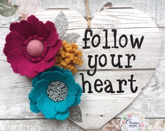Follow Your Heart Wooden Heart Wall Art, Door Plaque, Felt Flowers