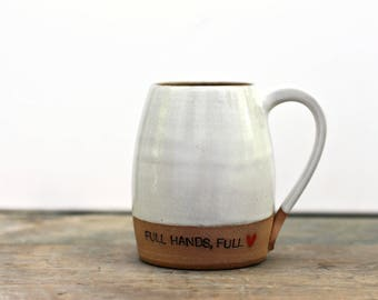 Full Hands, Full Heart- Dipped Coffee Mug with Raw Clay Bottom