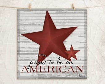 Proud to be an American- 12x12 Art Print -Home, Wall Art Decor, Patriotic, Flag -Red, White, Blue, Tan