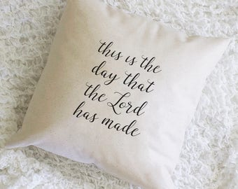 This is the day that the Lord has Made, Throw Pillow, Pillow Cover, Farmhouse Pillow, Home Decor, Gift, Housewarming Gift, Scripture Pillow