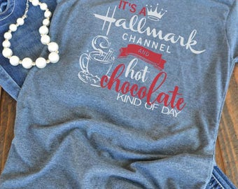 It's a Hallmark Channel and hot chocolate kind of day t-shirt - Holiday t-shirt - Christmas shirt - Christmas movies - Hallmark movies