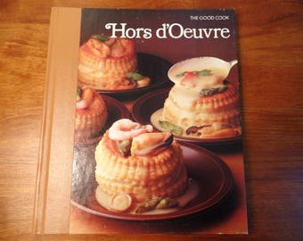 Vintage The Good Cook Hors d'Oeuvre Cookbook - Hors d'Oeuvre Cookbook - The Good Cook Series - Time Life Books - Instructional Cookbook