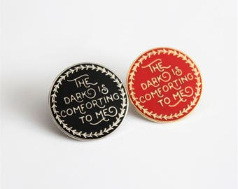 "The Dark is Comforting to Me 1"" Black Silver or Gold Red hard enamel pin, book lover, literary gifts"