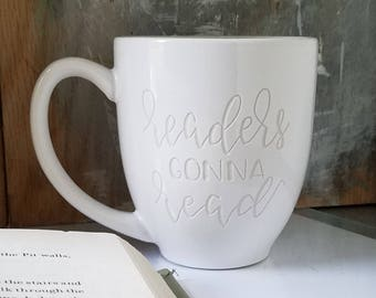 Readers gonna Read Engraved Mug, Book Lover Coffee Cup, Reader Mug, Literary Cups, Mugs with Sayings, Gift for Writer, Book Mug, Funny Mugs