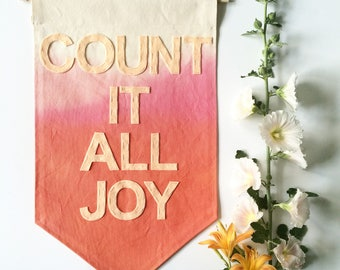 Count It All Joy - dip dyed wall banner  - 15 x 23 inch large canvas banner orange pink dip dyed