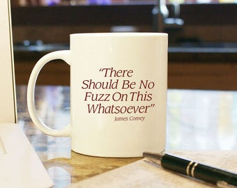 """Coffee Mug Cup """"There Should Be No Fuzz On This"""" Gift Present Home Decor James Comey Senate Testimony FBI Director Russia Investigation"""
