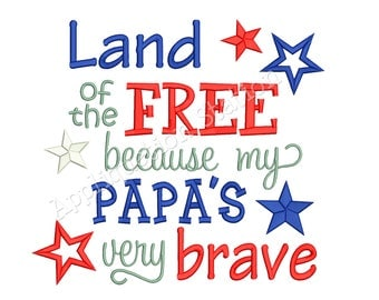 Land of the FREE Papa Patriotic Machine Embroidery Design 4th of July baby patriotic army military navy marines INSTANT DOWNLOAD