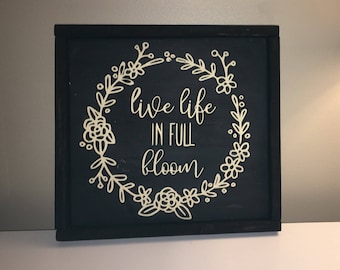 Hand Painted Farmhouse Style Sign - live life in full bloom