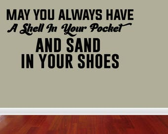Wall Decal Quote May You Always Have A Shell In Your Pocket And Sand In Your Shoes Wall Stickers (JP338)