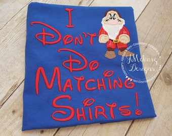 Grumpy I Don't Do Matching Shirts Custom Embroidered Disney Inspired Vacation Shirts for the Family! 809 royal