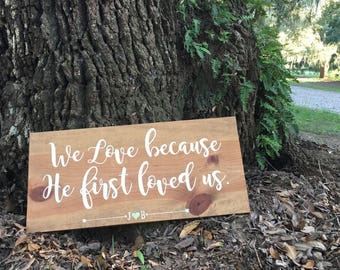 We love because He first loved us. | Wedding Sign | Wood Sign | Hand Painted Sign | Rustic Wedding | Custom Wedding Gift | Personalized Gift