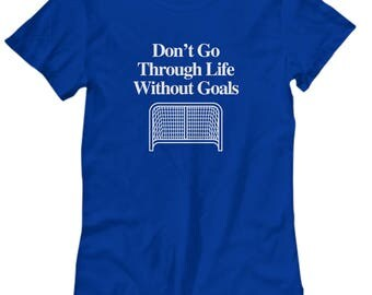 Don't Go Through Life Without Goals Funny Hockey Shirt Gift for Women