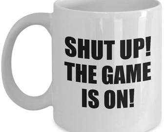 Shut Up The Game is On Funny Mug Gift for Sports Team Fan Sarcastic Coffee Cup