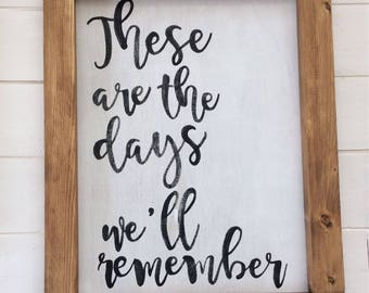 These are the days we'll remember framed sign