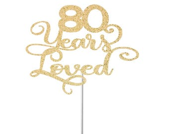 80 Years Loved Cake Topper, 60th Anniversary Cake Topper, Eighty Cake Topper, Hello 80, 80 Years Blesses, 80th Anniversary Cake Topper