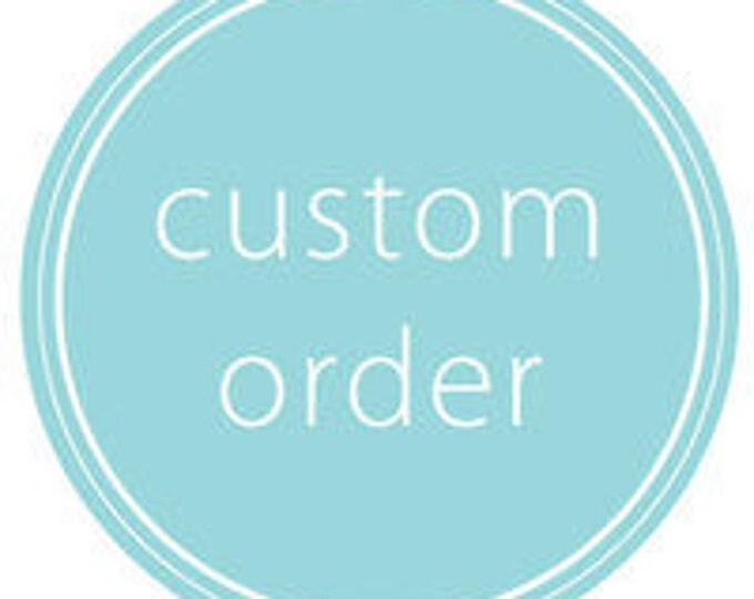 Custom for Kelly J.