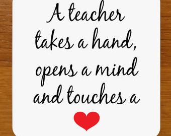A teacher takes a hand, opens a mind and touches a heart Drinks Coaster - can be fully personalised
