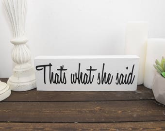That's what she said - that's what - funny sign - bedroom decor - bachelorette gift - bridal shower gift - christmas gift - wall art - funny
