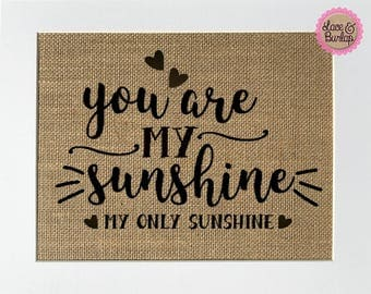 You Are My Sunshine My Only Sunshine - BURLAP SIGN 5x7 8x10 - Rustic Vintage/Home Decor/Nursery/Love House Sign