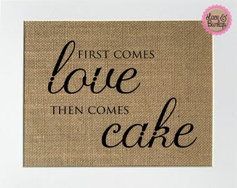 UNFRAMED First Comes Love Then Comes Cake / Burlap Print Sign 5x7 8x10 / Rustic Chic Shabby Vintage Wedding Cake Sign Party Anniversary