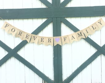 Forever Family Burlap Banner - Adoption Day Sign - Gotcha Day - Photo Prop - Adoption Party Decoration - Custom Made Burlap Banners
