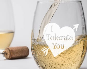 Funny Love Wine Glass, I Tolerate You, Sarcastic Valentine Gift, Birthday Anniversary Present for Him Her, Best Friend Gift for Him Her