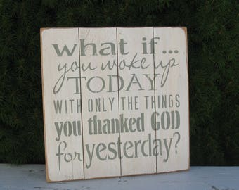 what if you woke up today with only the things you thanked God for yesterday primitive upcycled recycled reclaimed pallet wood sign