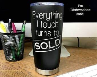 Realtor Coffee Mug - Everything I touch turns to Sold - Stainless steel travel mug tumbler - Coffee Cup - Realtor Gift - Dishwasher Safe