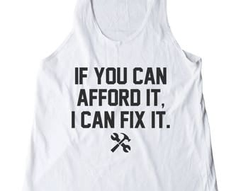If You Can Afford It, I Can Fix It Shirt Funny Tumblr Quote Women Fashion Graphic Shirt Women Shirt Racerback Shirt Women Tank Top Teen Tank