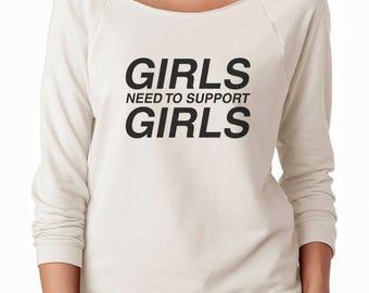 Girls Need to Support Girls Tshirt Tumblr Saying Instagram Trendy Quote Sweatshirt Off Shoulder Sweatshirt Teen Sweatshirt Women Sweatshirt