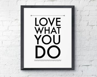 Love What You Do Black and White Typography Art Digital Print INSTANT DOWNLOAD
