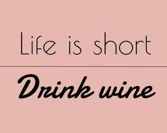 Life is short, Drink wine • Printable