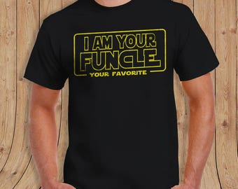 I am your Funcle T Shirt - special edition - Gifts for him - limited quantities uncle shirt