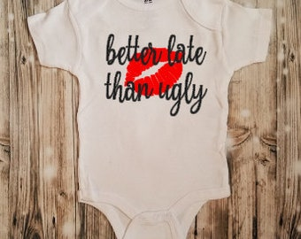 Better Late Than Ugly Bodysuit - Baby Shower Gift - Baby Announcement - Baby Bodysuit - Girl's Baby Clothing - Girly Bodysuit - Baby Contest