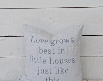 love grows best in little houses just like this. grain sack style pillow cover. available in 16x16, 18x18, 20x20, 16x26 or custom. patches o