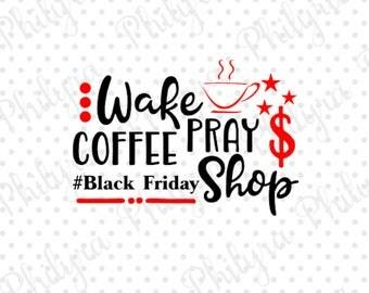 Wake Pray Coffee Shop, Black Friday svg, Digital Cutting File, PDF, DXF, SVG